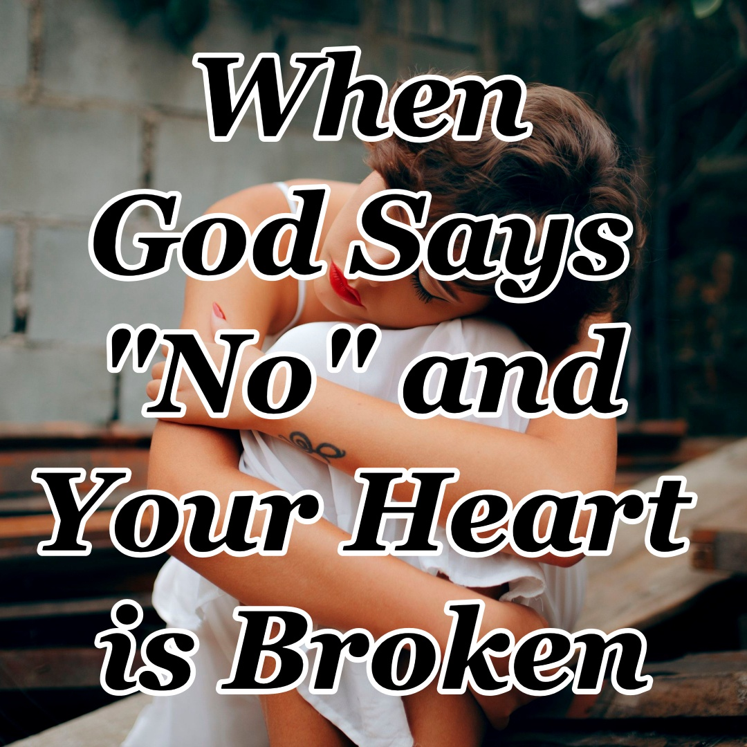 "When God Says ""No"" and Your Heart is Broken"