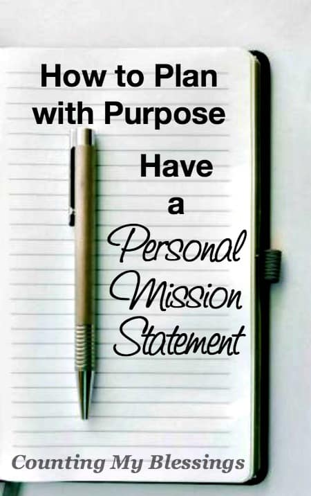 You were created for a purpose. So live intentionally. Write a personal mission statement - keep it short and simple, easy to remember and apply.