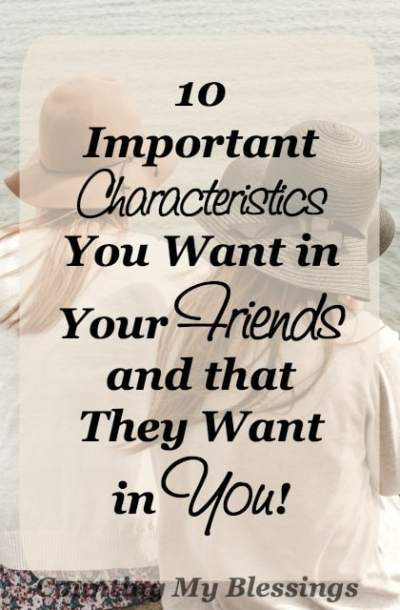 Do your friends have these characteristics? Do you? This is a list of the things you want your friends to have and they want to see in you...