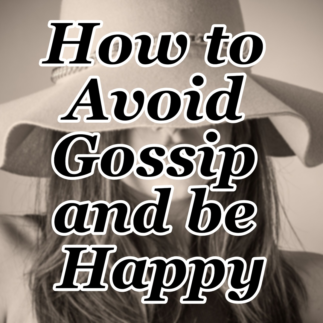 15 Ways to Avoid Gossip and Be HAPPY