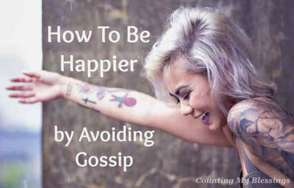Gossip is everywhere. We love it. But does it really make you happy. No If you want to be happier - avoid gossip. Here are 15 ways to help you...