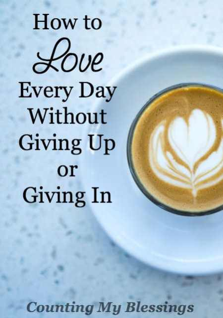 How to love every day even when it's hard and you're tired. It's harder that you'd think and easier than you imagined.