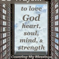 10 Ways to Love God - Heart, Soul, Mind, and Strength