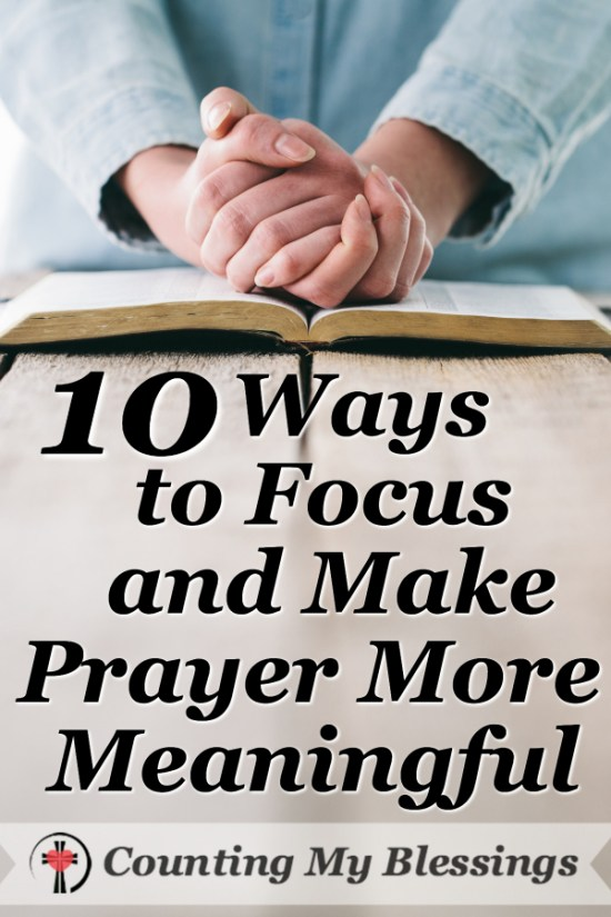 A list of things I've tried and found helpful to make prayer more meaningful. Free Printable. #CountingMyBlessings #BlessingBloggers