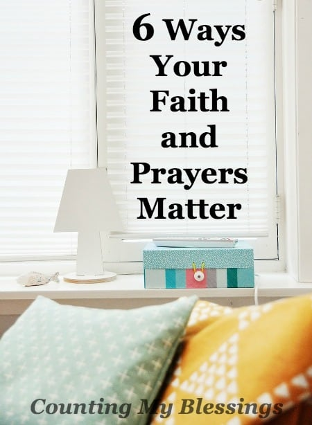 Your faith and prayers matter . . . sure they make a difference in your life, but they also make a huge difference in the lives of the people around you.