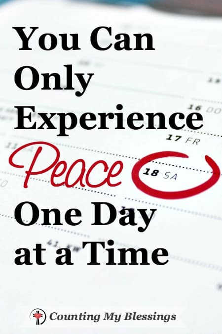 If you want to experience peace, you must live one day at a time. Peace can't be tacked on to an agitated yesterday or pre-applied to tomorrow's unknown.