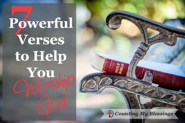 7 Powerful Scriptures To Help You Worship God Counting My Blessings