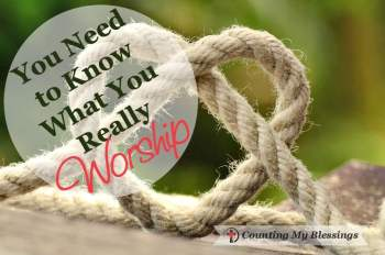 You Need to Know What You Really Worship