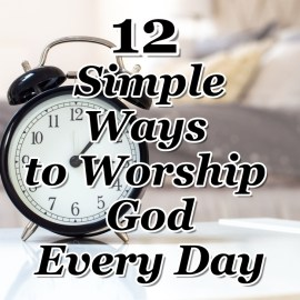 7 Powerful Scriptures to Help You Worship God – Counting My