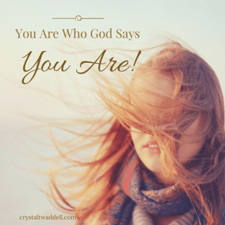 You Are Who God Says You Are!