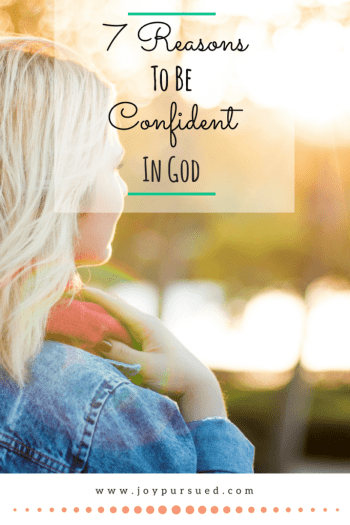 7 Reasons To Be Confident In God
