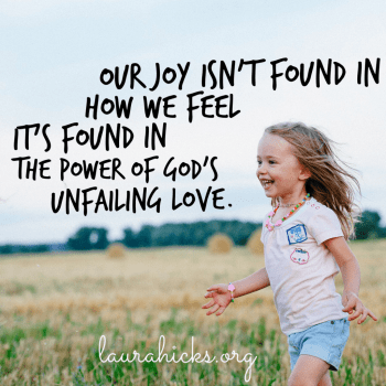 Joy is Found in God's Love by Laura Hicks