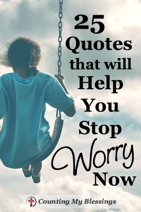 Quotes About Worrying | 25 Quotes That Will Help You Stop Worry Now Counting My Blessings