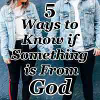 5 Ways to Know if Something is From God