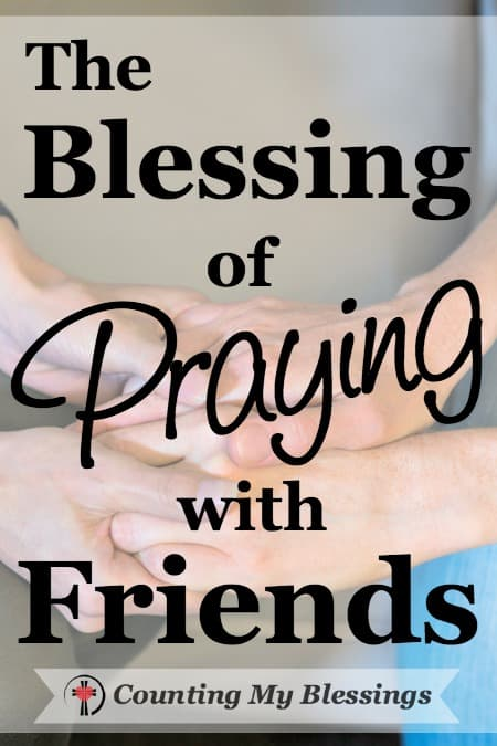 The Awesome Blessing of Praying with Friends - Counting My Blessings
