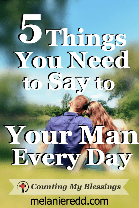 5 Things You Need to Say to Your Man Every Day - Counting My Blessings