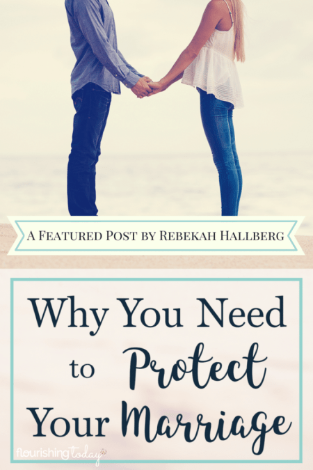 Why You Need to Protect Your Marriage by Rebakah Hallberg @ Alisa Nicaud