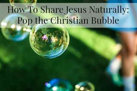 How to Share Jesus Naturally: Pop the Christian Bubble by April Knapp