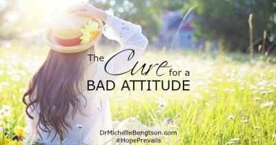 The Cure for a Bad Attitude - Dr. Michelle Bengtson