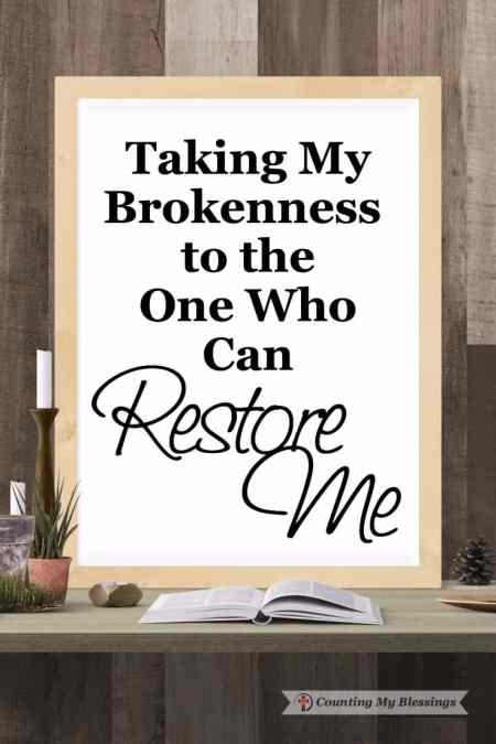 What are the things that break God's heart? What does He want to break my heart? I'm taking my brokenness to Him in prayer and asking Him to restore me.