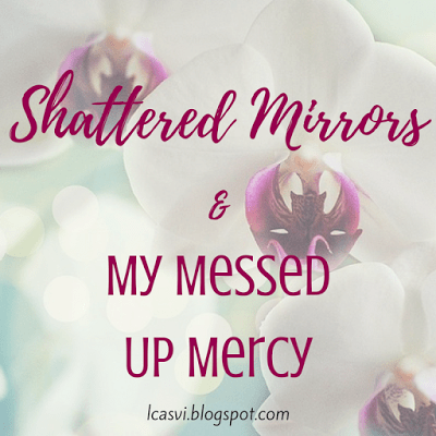 Shattered Mirrors & My Messed Up Mercy by Carlie Lake