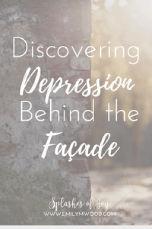 Discovering Depression Behind the Facade by Emily Wood at Splashes of Joy