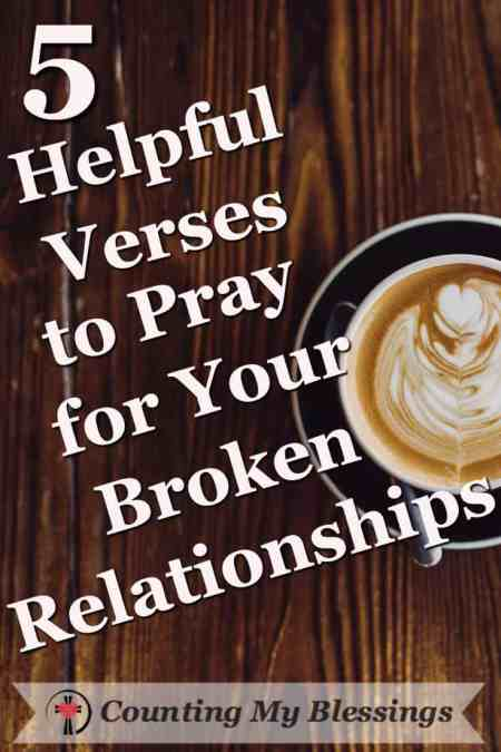 Wouldn't it be wonderful if people were easier? If every parent, child, sibling, spouse, neighbor, and friend could get along blissfully? But we don't. 5 Helpful Verses to Pray for Your Broken #Relationships #Blessings