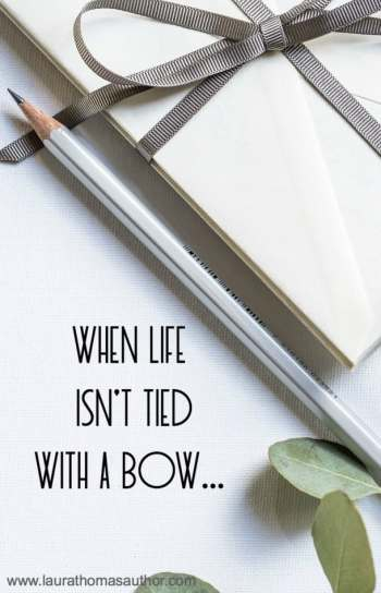 When Life Isn't Tied with a Bow by Laura Thomas