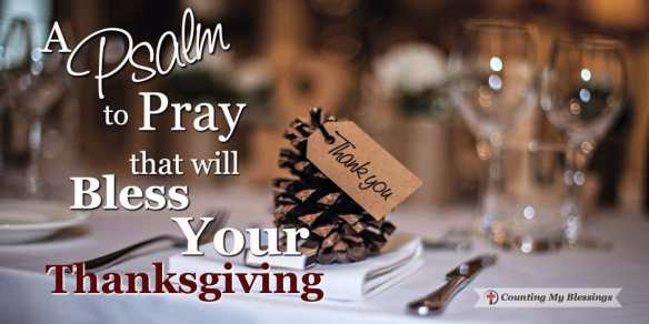 I pray this Psalm speaks to your heart and mind. Let it sink in - through your thoughts and feelings and inspire thanksgiving! #Blessings #Thanksgiving #Psalm
