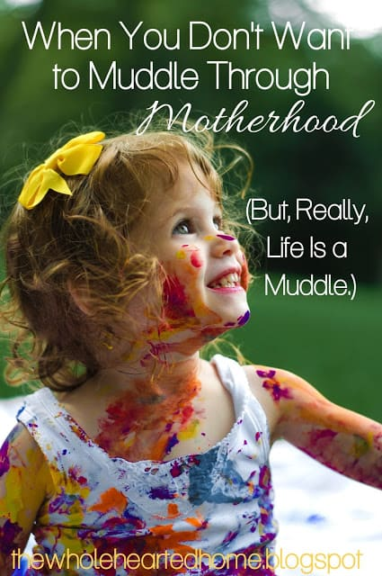 When You Don't Want to Muddle Through Motherhood by Sarah Behan