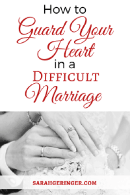 How to Guard Your Heart in a Difficult Marriage by Sarah Geringer