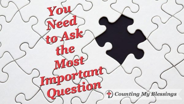You Need to Ask Yourself the Most Important Question of All by Deb Wolf at Counting My Blessings #BlessingBloggers #Faith