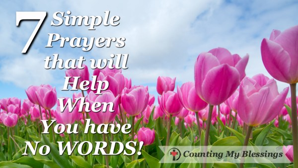 7 Simple Prayers that will help you when you're overwhelmed and don't know what to pray.