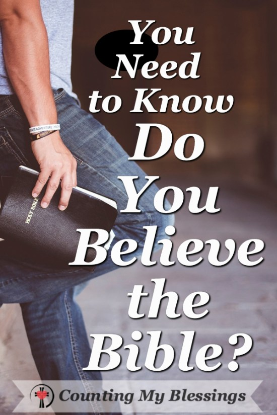 o you believe the Bible? Is it truth? Is it God's Word? Is it inspired and infallible? #Bible #Faith #BlessingBloggers #CountingMyBlessings
