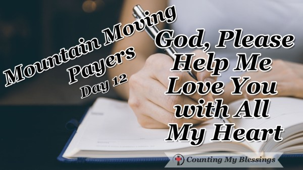 I want to love God with all my heart, soul, mind and strength but I fall short everyday; so, I'm praying and asking for His help. #Prayer #Faith #MountainMovingPrayers #BlessingCounter