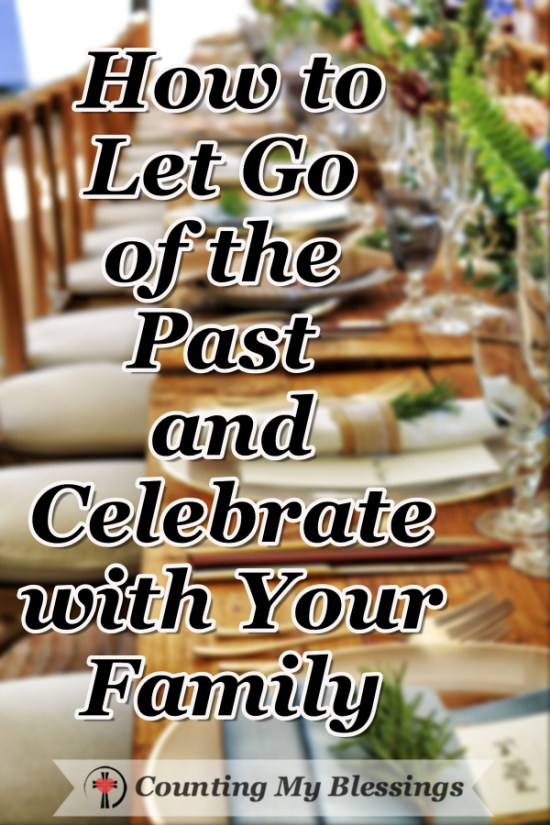 The past can get in the way of loving our families well but there are ways to let go of the past, celebrate with your family, and bless everyone. #Holidays #Family #BlessingCounter #BlessingBloggers