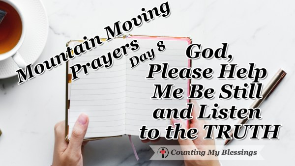 Countless voices claim and proclaim to have the truth. How's a person to know? Today I'm Praying - God, Help Me Be Still and Listen to the #Truth #Bible #Faith #MountainMovingPrayers #BlessingCounter