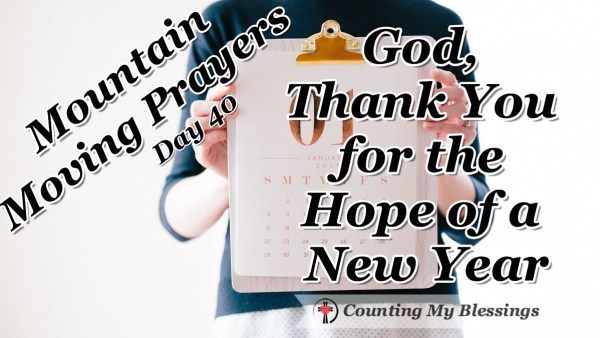 It's the last day of Mountain Moving Prayers and tomorrow begins 2019 - so, I'm praying and thanking God for being and giving the hope of a New Year! #Faith #Bible #Hope #MountainMovingPrayers #BlessingCounter