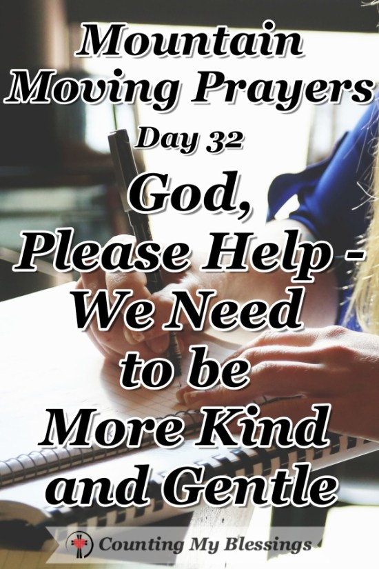 We all want a more kind and gentle world but what if the way to make that happen starts with you and me. I'm praying and asking for God's help. #Faith #Prayer #MountainMovingPrayers #BlessingsCounter
