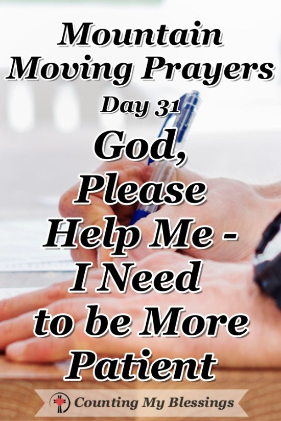 I need to be more patient. I want to be more patient. But circumstances and people can push me beyond what I can handle. I'm praying and asking for help. #Bible #Faith #Prayer #MountainMovingPrayers #BlessingCounter