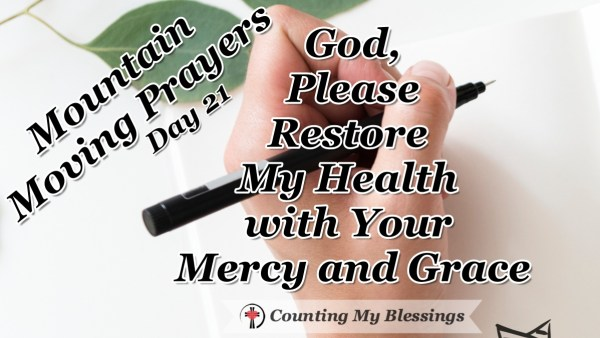 """So many of us live with illness and chronic pain ... a prayer asking God to please """"restore my health"""" with Your mercy and grace. #Healing #Health #Prayer #MountainMovingPrayers #BlessingCounter"""