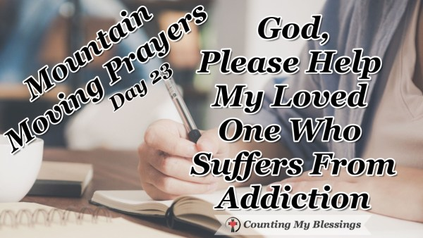 Almost everyone knows someone who suffers from addiction. So, I'm praying God's Word and asking Him to help and heal. #Prayer #Addiction #Hope #MountainMovingPrayers #BlessingCounter