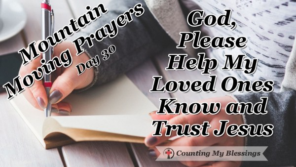 Faith in Jesus, the Way, Truth, and Life is the way to a restored life with God forever. A prayer for loved ones to know and trust Jesus as Lord of their lives. #Jesus #Faith #Prayer #MountainMovingPrayers #BlessingCounter
