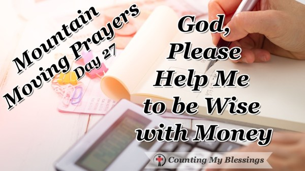 I'm praying and asking God to make us wise with money because so many people I know find themselves in a state of need and worry about their finances. #Money #prayer #Faith #BlessingCounter