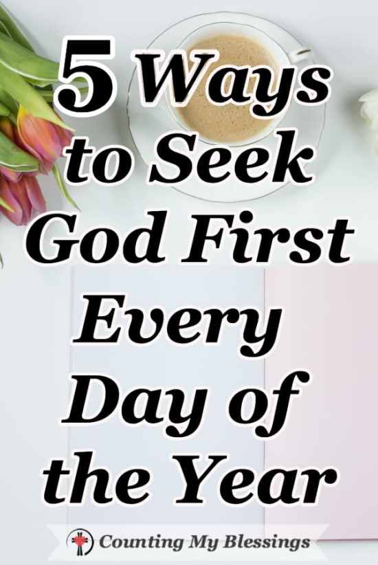 Jesus said, Seek God first and God will give you everything you need. But it's easier to say than it is to do. So, I've made a list of 5 ways to help. #Seek #Faith #Bible #CountingMyBlessings