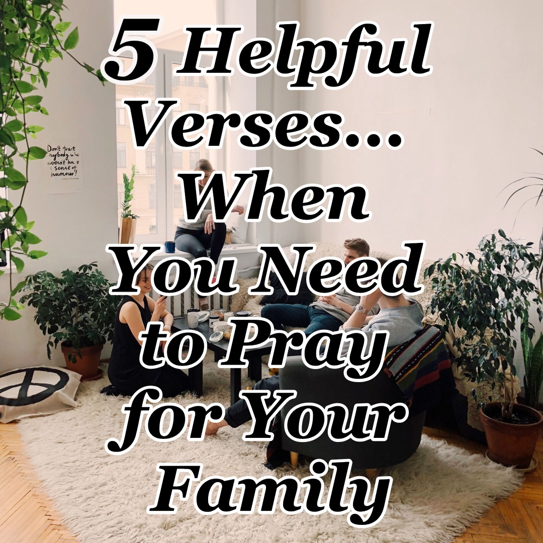 5 Helpful Verses... When You Need to Pray for Your Family