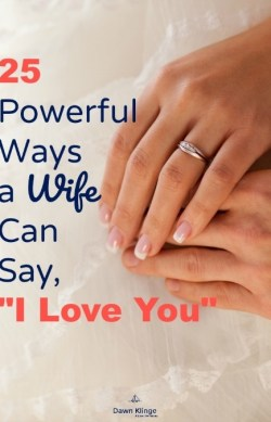 "25 Powerful Ways a Wife Can Say, ""I Love You"" by Dawn Klinge at Above the Waves"