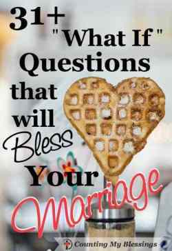 "31+ ""What if"" Questions that will Bless Your Marriage by Deb Wolf at Counting My Blessings"