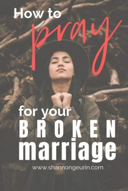 How to Pray for Your Broken Marriage by Shannon Geurin - Fiercely His