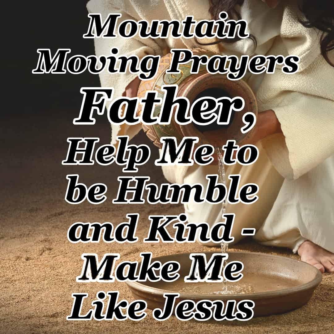 Father, Help Me to be Humble and Kind - Make Me Like Jesus